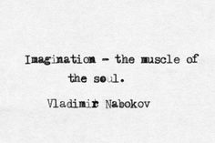 """Imagination - the muscle of the soul"" -Vladimir Nabokov. Very well said! Pretty Words, Beautiful Words, Cool Words, Beautiful Mind, Words Quotes, Me Quotes, Sayings, Writer Quotes, Literary Quotes"