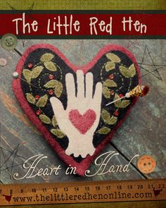 A sweet little heart in hand pincushion from The Little Red Hen. Pincushion is approx. 5 A wonderful project to use your wool scraps. Wool Quilts, Little Red Hen, Fabric Hearts, Wool Art, Needle Book, Penny Rugs, Primitive Crafts, Wool Applique, Rug Hooking