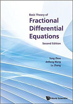 Basic theory of fractional differential equations / Yong Zhou, JinRong Wang, Lu Zhang. Edición:2nd ed.Editorial:New Jersey : World Scientific, 2017.