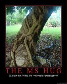 Multiple Sclerosis...MS hug This pic is so descriptive of that damn hug!! It's so hard to understand & to explain.. This does it tho!!