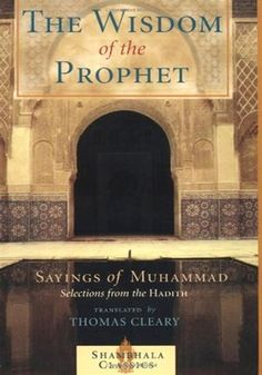 The Wisdom of the Prophet  The Sayings of Muhammad(P.B.U.H) Translated By Thomas Cleary Paperback 128 Pages Publisher: Shambhala Publications