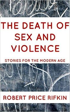 The Death of Sex and Violence (Stories for the Modern Age Book 3) - Kindle edition by Robert Price Rifkin. Literature & Fiction Kindle eBooks @ Amazon.com.