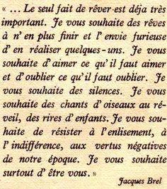 Ces voeux de Jacques Brel sont intemporels. Je vous les offre pour l'année 2013