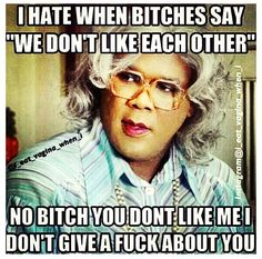 """Time for lil humor.i hear you~ """" noooo biiiiitch! Madea Quotes, Bitch Quotes, Funny Quotes, Funny Memes, Hilarious, Qoutes, Funny Shit, Madea Humor, Fierce Quotes"""