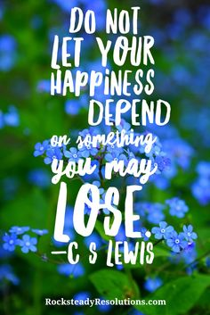 Do not let your happiness depend on something you may lose. CS Lewis. Inspirational Quote.