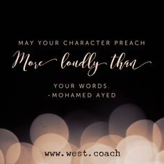 INSPIRATION - EILEEN WEST LIFE COACH | May your character preach more loudly than your words - Mohamed Ayed | Life Coach, Eileen West Life Coach, inspiration, inspirational quotes, motivation, motivational quotes, quotes, daily quotes, self improvement, personal growth, life your best life, creativity, creativity cheerleader, character, character quotes