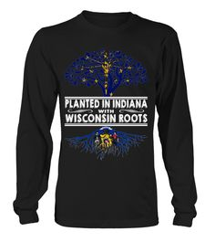 Planted in Indiana with Wisconsin Roots State T-Shirt #PlantedInIndiana