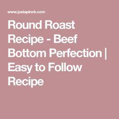 Round Roast Recipe - Beef Bottom Perfection | Easy to Follow Recipe