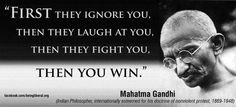 They ignore you, they laugh and ridicule, and then they come to see your truth in it's fullness. #nonviolence