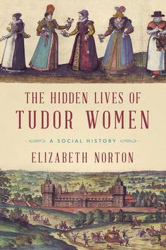 The Hidden Lives Of Tudor Women: A Social History books The Hidden Lives of Tudor Women: A Social History ebook by Elizabeth Norton - Rakuten Kobo Tudor History, British History, History Books, Asian History, European History, Family History, I Love Books, Books To Read, My Books