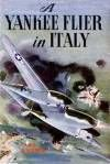 A Yankee Flier in Italy by Rutherford Montgomery (Everitt Proctor)- free book download at site along with A Yankee Flier with the R.A.F.