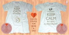 momme pregnancy shirt.. couple.. for daddy too... mom I CAN'T KEEP CALM I'M HAVING BABY  dad I CAN'T KEEP CALM MY WIFE IS PREGNANT