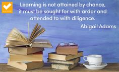 """""Learning is not attained by chance, it must be sought for with ardor and attended to with diligence"" Abigail Adams"" Abigail Adams, Belief Quotes, Diligence, Quote Of The Week, Education Quotes, Classroom Decor, Quotations, Inspirational Quotes, Jun"