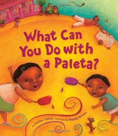 What Can You Do with a Paleta? (Tomas Rivera Mexican American Children's Book…