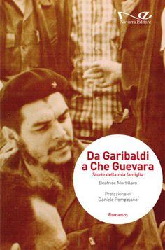 Da Garibaldi a Che Guevara. Storie della mia famiglia. Comunicato stampa…