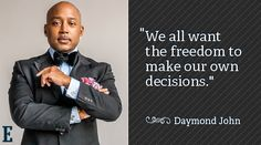 We all want the freedom to make our own decisions. ~Daymond John of Shark Tank #entrepreneur #entrepreneurship #quote