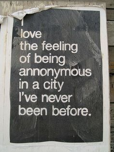 I love the feeling of being anonymous in a city I've never been before. #travel #quotes #goabroad