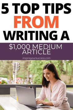 5 tips to create a $1,000 article on Medium.com #writing #freelancewriter