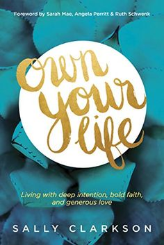 Own Your Life: Living with Deep Intention, Bold Faith, and Generous Love - Kindle edition by Sally Clarkson, Sarah Mae, Angela Perritt, Ruth Schwenk. Religion & Spirituality Kindle eBooks @ Amazon.com.