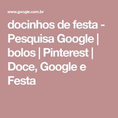docinhos de festa - Pesquisa Google | bolos | Pinterest | Doce, Google e Festa