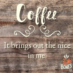 Coffee brings out the Nice in Me ;)☕