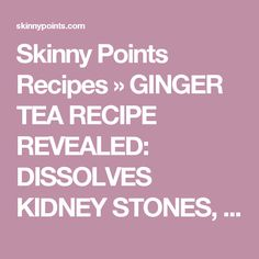 Skinny Points Recipes » GINGER TEA RECIPE REVEALED: DISSOLVES KIDNEY STONES, CLEANSES LIVER, AND KILLS CANCER CELLS