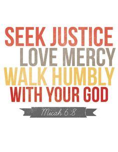 Seek Justice, Love Mercy, Walk Humbly Micah 6:8
