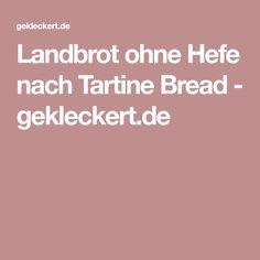 Landbrot ohne Hefe nach Tartine Bread - gekleckert.de