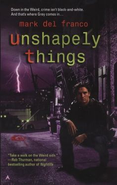 Unshapely Things (Connor Grey, Book 1) by Mark Del Franco