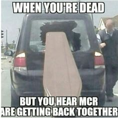 Me. If I'm dead when phan comes out, MCR returns or we finally find out what happened in Cape Town, ouija board me that shit.