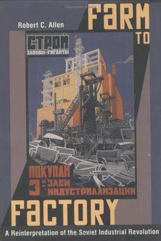 Farm to Factory: A Reinterpretation of the Soviet Industrial Revolution (Princeton Economic History of the Western World): Robert C. Allen