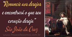 """""""Renuncie aos desejos e encontrará o que seu coração deseja."""" São João da Cruz #SãoJoão #coração"""
