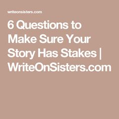 6 Questions to Make Sure Your Story Has Stakes | WriteOnSisters.com