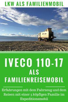 Familie auf Reisen im Expeditionsmobil. Erfahrungen mit dem IVECO 110-17 als Reisemobil.