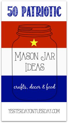 Patriotic Mason Jar Crafts, Decor and Food Ideas, fabulous gift and decor ideas for Memorial Day and 4th of July.