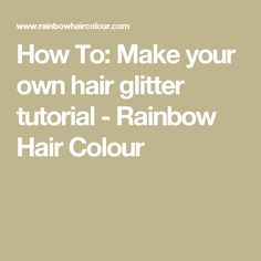 How To: Make your own hair glitter tutorial - Rainbow Hair Colour