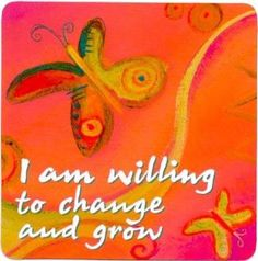 I am willing to change and grow.