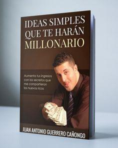 IDEAS SIMPLES QUE TE HARÁN MILLONARIO - JUAN ANTONIO GUERRERO CAÑONGO