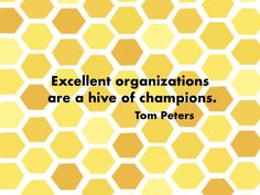 Excellent organizations are a hive of champions. Tom Peters, Organizations, Champion, Toms, Inspiration, Biblical Inspiration, Organisation, Organizers, Inhalation