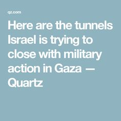 Here are the tunnels Israel is trying to close with military action in Gaza — Quartz