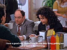 """You take too many naps.   30 Ways Growing Up With """"Seinfeld"""" Totally Messed You Up"""