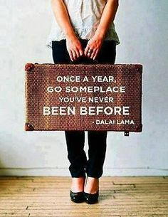 Dalai Lama's advice: Once a year go someplace you've never been before #travel #wanderlust