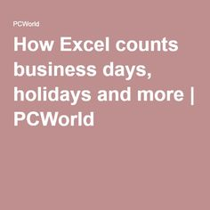 How Excel counts business days, holidays and more | PCWorld