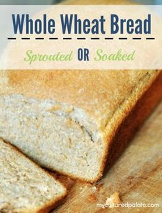 Is whole wheat bread really better for you? Does it matter if the wheat is soaked or sprouted? Whole wheat bread questions and answers!
