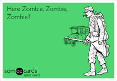 Here Zombie, Zombie, Zombie!!