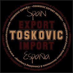 «TOSKOVIC ESPAÑA»  «TOSKOVIC EXPORT-IMPORT»  «TOSKOVIC Real Estate Business Investments & Consulting Company»  www.toskovicrealestate.com