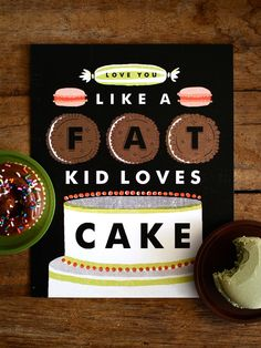 """Hilarious """"Love You Like a Fat Kid Loves Cake"""" poster"""