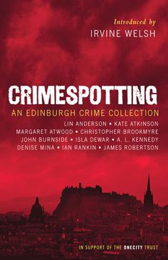 Crimespotting: An Edinburgh Crime Collection Short stories, mystery or thriller, one word title, set somewhere I want to visit, in a different country John Burnside, Tidy Books, Irvine Welsh, Ian Rankin, Margaret Atwood, Reading Challenge, Edinburgh, Short Stories
