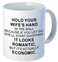 Hold your wifes hand at the mall, funny gag gift, coffee mugs for the shopiholic