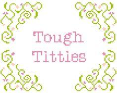 Subversive Cross Stitch Pattern - Modern Cross Stitch - Funny Cross Stitch - Tough Titties - PDF Pattern - Instant Download by StitchesLittle on Etsy https://www.etsy.com/listing/234822521/subversive-cross-stitch-pattern-modern